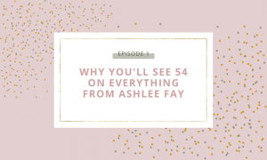 Why you'll see 54 on everything from Ashlee Fay | Podcast episode 1