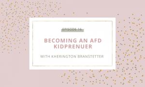 Becoming an AFD Kidprenuer with Kherington Branstetter