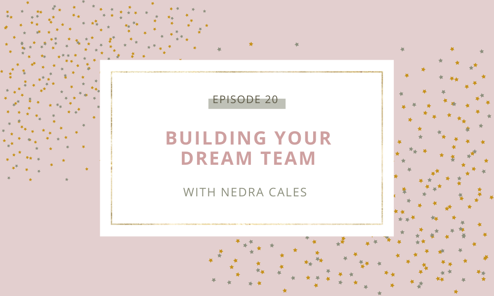 Building Your Dream Team with Nedra Cales
