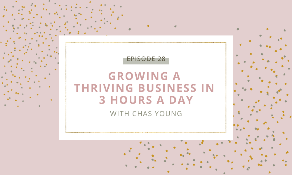Growing a Thriving Business in 3 Hours a Day with Chas Young