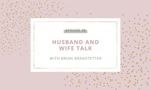Husband and Wife Talk with Brian Branstetter