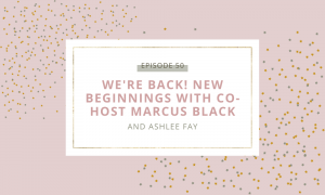 We're back! New beginnings with co-host Marcus Black